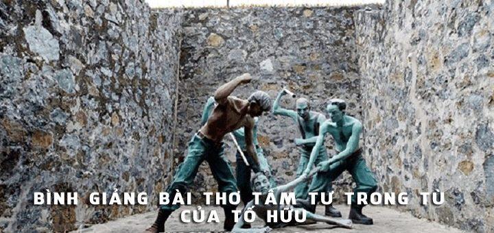 binh giang bai tho tam tu trong tu 720x340 - Bình giảng bài thơ Tâm tư trong tù của Tố Hữu