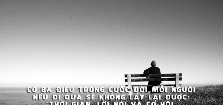co ba dieu trong cuoc doi moi nguoi neu di qua khong the lay lai 720x340 - Suy nghĩ về câu nói: Có ba điều trong cuộc đời mỗi người, nếu đi qua sẽ không lấy lại được: thời gian, lời nói và cơ hội