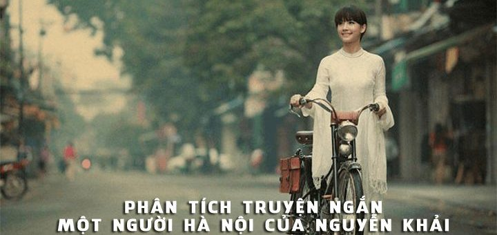 phan tich truyen ngan mot nguoi ha noi 720x340 - Phân tích truyện ngắn Một người Hà Nội của Nguyễn Khải